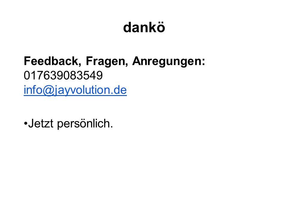 dankö Feedback, Fragen, Anregungen: 017639083549 info@jayvolution.de Jetzt persönlich.