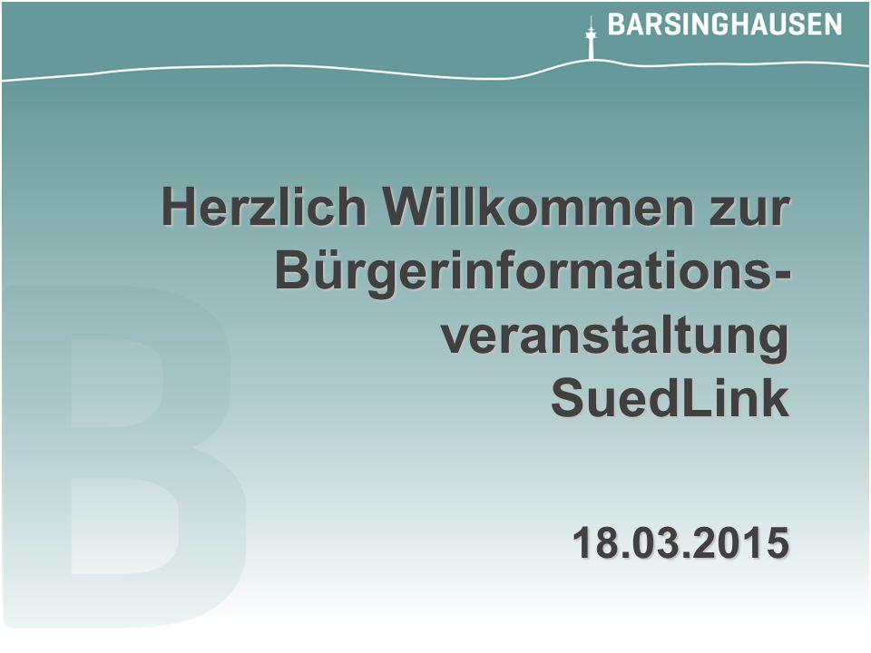 Herzlich Willkommen zur Bürgerinformations- veranstaltung SuedLink 18.03.2015