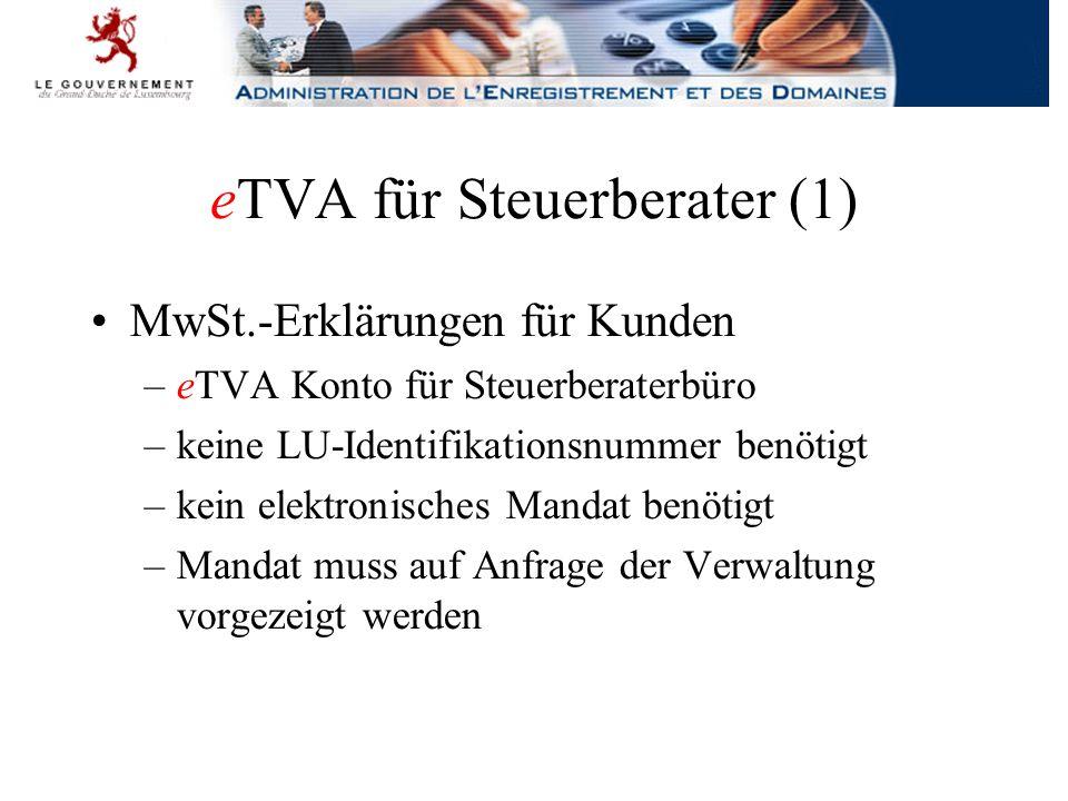 eTVA für Steuerberater (1) MwSt.-Erklärungen für Kunden –eTVA Konto für Steuerberaterbüro –keine LU-Identifikationsnummer benötigt –kein elektronisches Mandat benötigt –Mandat muss auf Anfrage der Verwaltung vorgezeigt werden