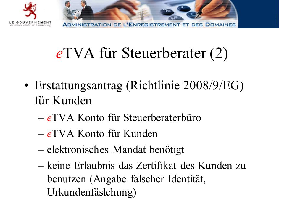 eTVA für Steuerberater (2) Erstattungsantrag (Richtlinie 2008/9/EG) für Kunden –eTVA Konto für Steuerberaterbüro –eTVA Konto für Kunden –elektronisches Mandat benötigt –keine Erlaubnis das Zertifikat des Kunden zu benutzen (Angabe falscher Identität, Urkundenfäslchung)