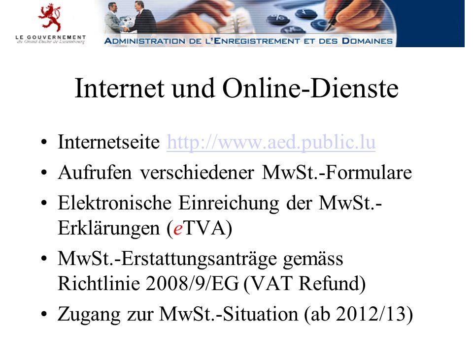Internet und Online-Dienste Internetseite http://www.aed.public.luhttp://www.aed.public.lu Aufrufen verschiedener MwSt.-Formulare Elektronische Einreichung der MwSt.- Erklärungen (eTVA) MwSt.-Erstattungsanträge gemäss Richtlinie 2008/9/EG (VAT Refund) Zugang zur MwSt.-Situation (ab 2012/13)