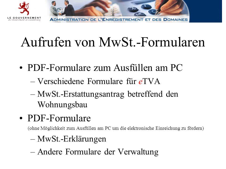Aufrufen von MwSt.-Formularen PDF-Formulare zum Ausfüllen am PC –Verschiedene Formulare für eTVA –MwSt.-Erstattungsantrag betreffend den Wohnungsbau PDF-Formulare (ohne Möglichkeit zum Ausfüllen am PC um die elektronische Einreichung zu fördern) –MwSt.-Erklärungen –Andere Formulare der Verwaltung