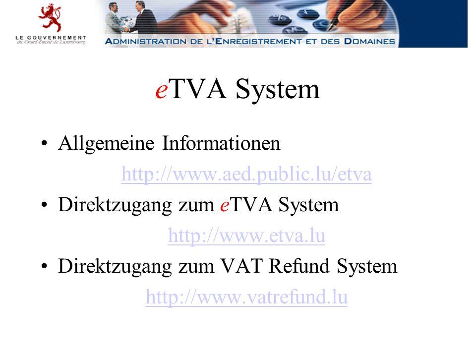 eTVA System Allgemeine Informationen http://www.aed.public.lu/etva Direktzugang zum eTVA System http://www.etva.lu Direktzugang zum VAT Refund System http://www.vatrefund.lu