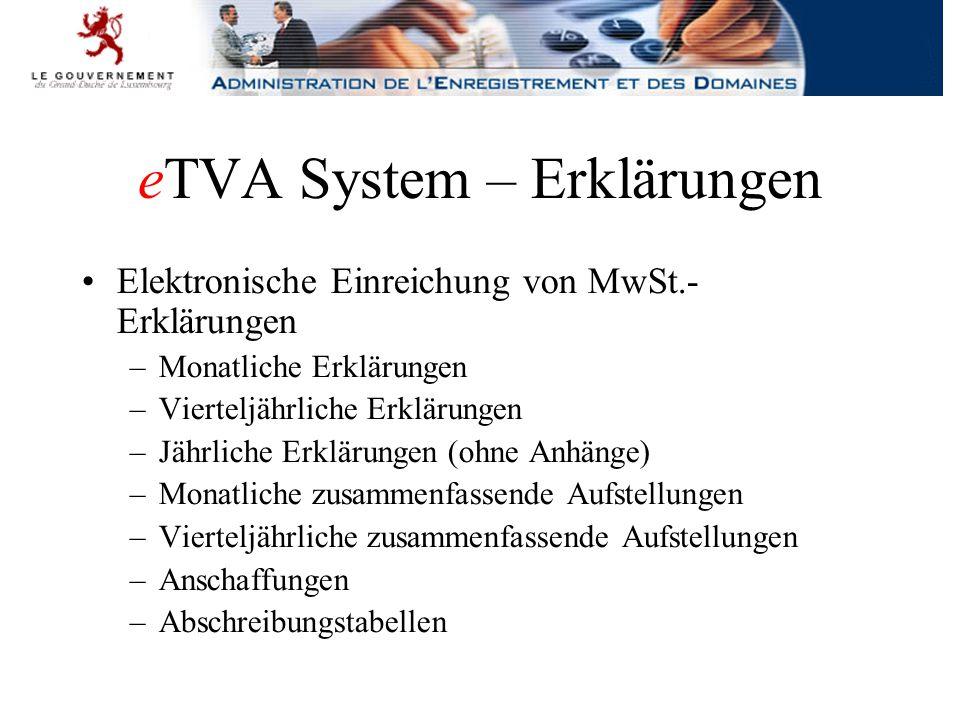eTVA System – Erklärungen Elektronische Einreichung von MwSt.- Erklärungen –Monatliche Erklärungen –Vierteljährliche Erklärungen –Jährliche Erklärungen (ohne Anhänge) –Monatliche zusammenfassende Aufstellungen –Vierteljährliche zusammenfassende Aufstellungen –Anschaffungen –Abschreibungstabellen
