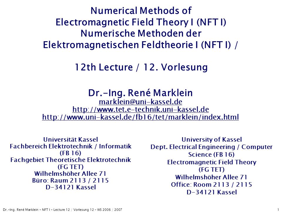 Dr.-Ing. René Marklein - NFT I - Lecture 12 / Vorlesung 12 - WS 2006 / 2007 1 Numerical Methods of Electromagnetic Field Theory I (NFT I) Numerische M
