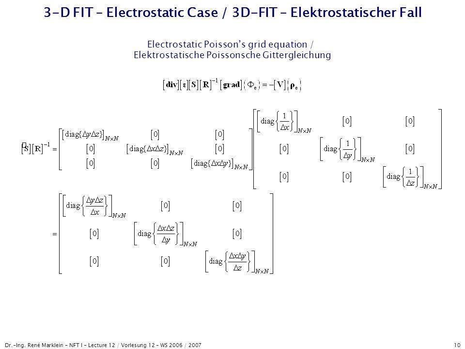 Dr.-Ing. René Marklein - NFT I - Lecture 12 / Vorlesung 12 - WS 2006 / 2007 10 3-D FIT – Electrostatic Case / 3D-FIT – Elektrostatischer Fall Electros