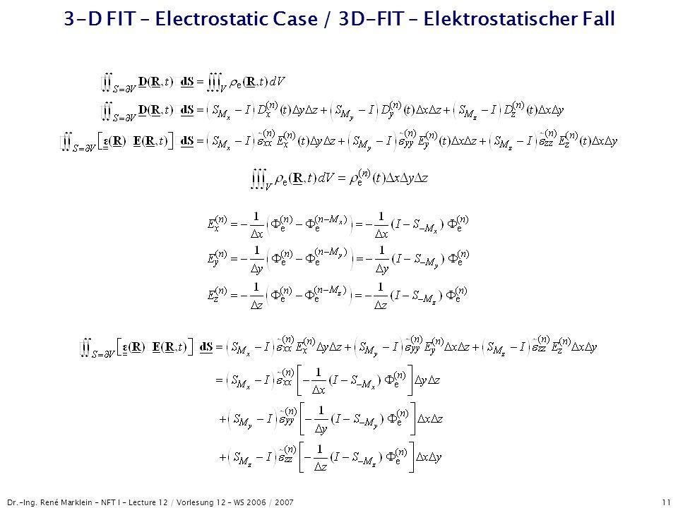Dr.-Ing. René Marklein - NFT I - Lecture 12 / Vorlesung 12 - WS 2006 / 2007 11 3-D FIT – Electrostatic Case / 3D-FIT – Elektrostatischer Fall