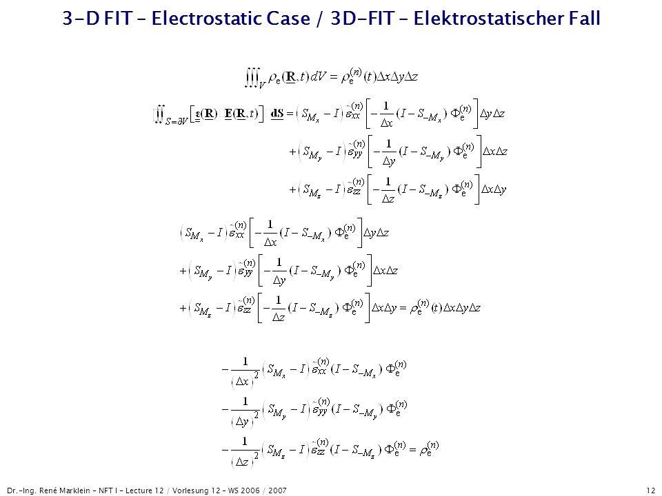 Dr.-Ing. René Marklein - NFT I - Lecture 12 / Vorlesung 12 - WS 2006 / 2007 12 3-D FIT – Electrostatic Case / 3D-FIT – Elektrostatischer Fall