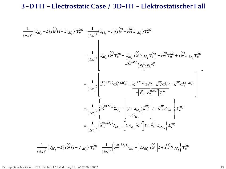 Dr.-Ing. René Marklein - NFT I - Lecture 12 / Vorlesung 12 - WS 2006 / 2007 13 3-D FIT – Electrostatic Case / 3D-FIT – Elektrostatischer Fall