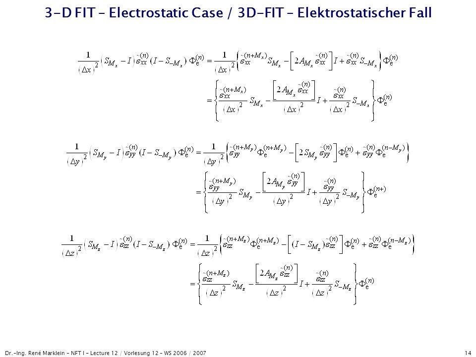 Dr.-Ing. René Marklein - NFT I - Lecture 12 / Vorlesung 12 - WS 2006 / 2007 14 3-D FIT – Electrostatic Case / 3D-FIT – Elektrostatischer Fall