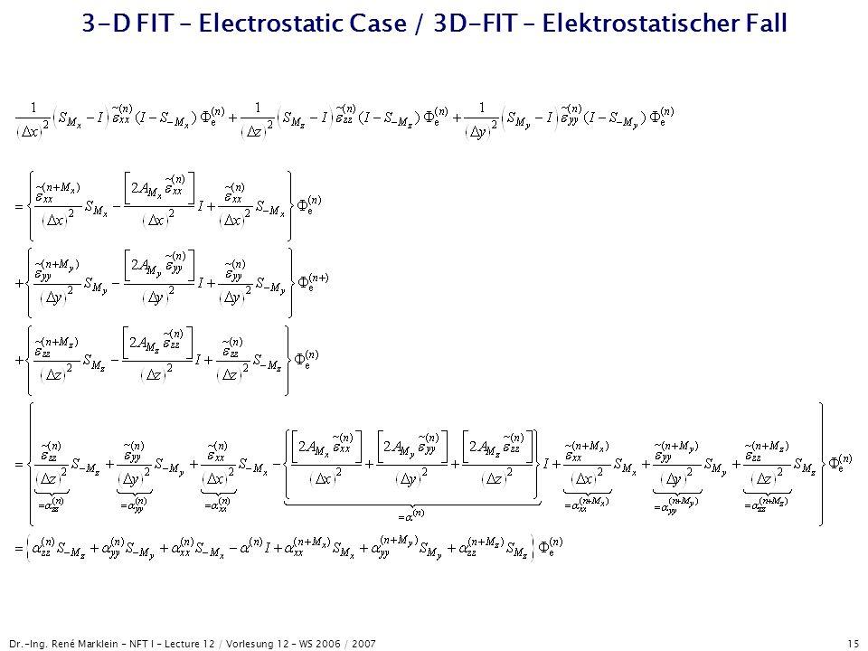 Dr.-Ing. René Marklein - NFT I - Lecture 12 / Vorlesung 12 - WS 2006 / 2007 15 3-D FIT – Electrostatic Case / 3D-FIT – Elektrostatischer Fall