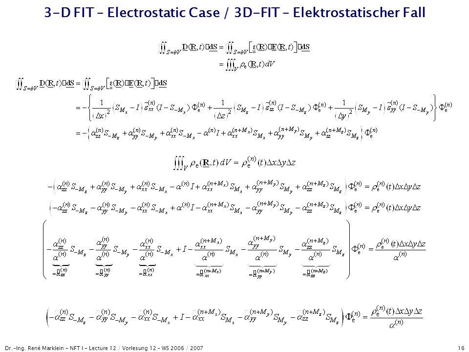 Dr.-Ing. René Marklein - NFT I - Lecture 12 / Vorlesung 12 - WS 2006 / 2007 16 3-D FIT – Electrostatic Case / 3D-FIT – Elektrostatischer Fall