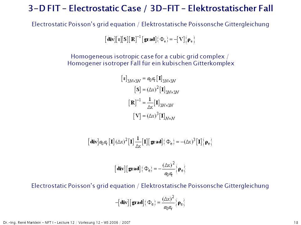 Dr.-Ing. René Marklein - NFT I - Lecture 12 / Vorlesung 12 - WS 2006 / 2007 18 3-D FIT – Electrostatic Case / 3D-FIT – Elektrostatischer Fall Electros