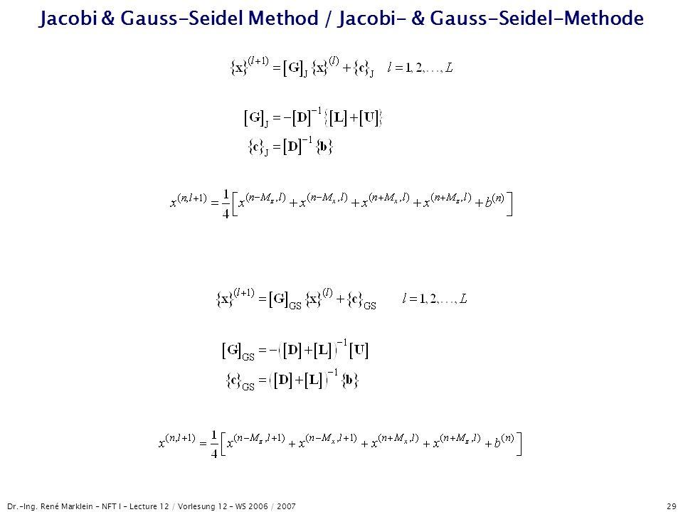 Dr.-Ing. René Marklein - NFT I - Lecture 12 / Vorlesung 12 - WS 2006 / 2007 29 Jacobi & Gauss-Seidel Method / Jacobi- & Gauss-Seidel-Methode