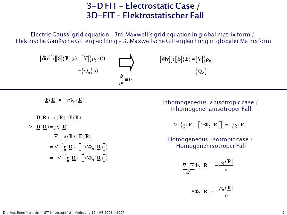 Dr.-Ing. René Marklein - NFT I - Lecture 12 / Vorlesung 12 - WS 2006 / 2007 3 3-D FIT – Electrostatic Case / 3D-FIT – Elektrostatischer Fall Electric