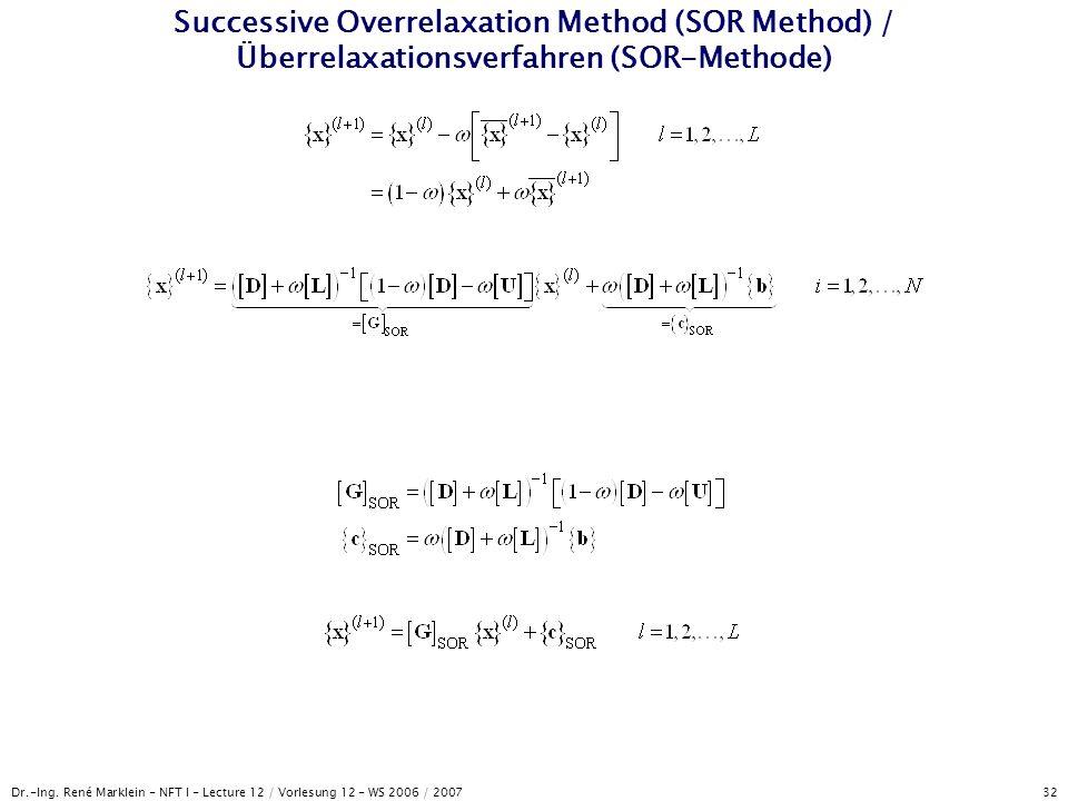 Dr.-Ing. René Marklein - NFT I - Lecture 12 / Vorlesung 12 - WS 2006 / 2007 32 Successive Overrelaxation Method (SOR Method) / Überrelaxationsverfahre