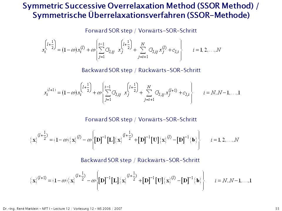 Dr.-Ing. René Marklein - NFT I - Lecture 12 / Vorlesung 12 - WS 2006 / 2007 33 Symmetric Successive Overrelaxation Method (SSOR Method) / Symmetrische