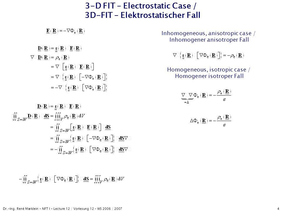 Dr.-Ing. René Marklein - NFT I - Lecture 12 / Vorlesung 12 - WS 2006 / 2007 4 3-D FIT – Electrostatic Case / 3D-FIT – Elektrostatischer Fall Inhomogen