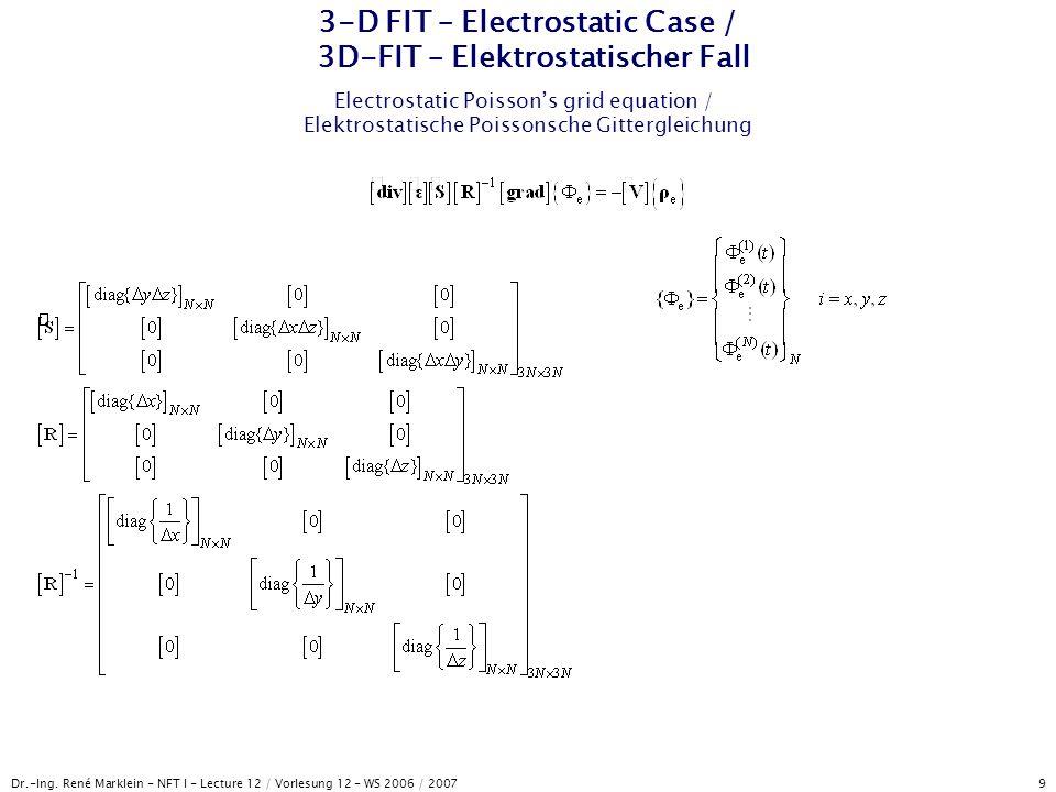 Dr.-Ing. René Marklein - NFT I - Lecture 12 / Vorlesung 12 - WS 2006 / 2007 9 3-D FIT – Electrostatic Case / 3D-FIT – Elektrostatischer Fall Electrost