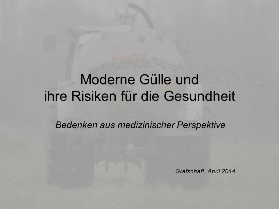 Bürgerinitiative gegen industrielles Güllelager und Massentierhaltung in Wohnortnähe 1 Moderne Gülle und ihre Risiken für die Gesundheit Bedenken aus