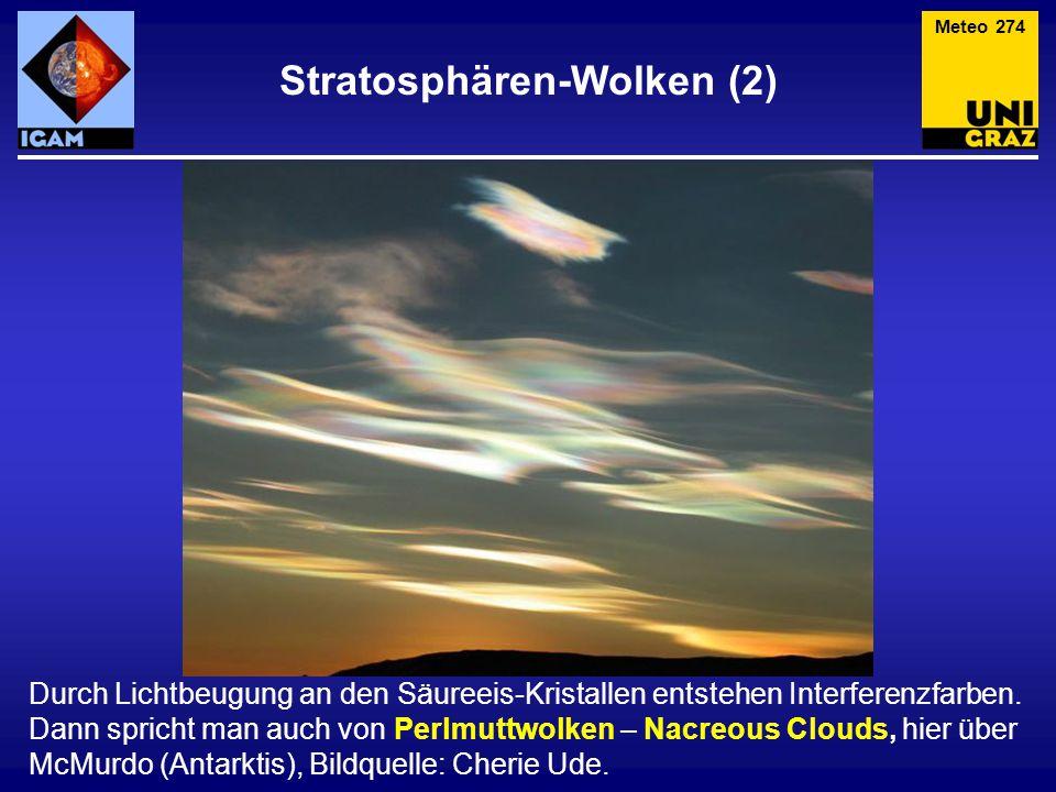 Stratosphären-Wolken (2) Meteo 274 Durch Lichtbeugung an den Säureeis-Kristallen entstehen Interferenzfarben. Dann spricht man auch von Perlmuttwolken