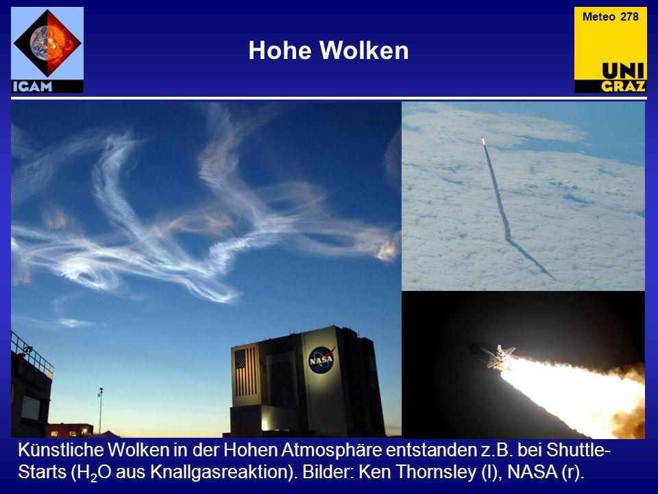 Hohe Wolken Meteo 278 Künstliche Wolken in der Hohen Atmosphäre entstanden z.B. bei Shuttle- Starts (H 2 O aus Knallgasreaktion). Bilder: Ken Thornsle