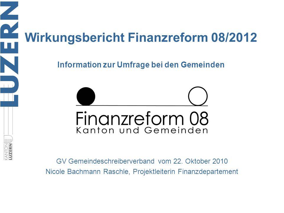 GV Gemeindeschreiberverband vom 22. Oktober 2010 Nicole Bachmann Raschle, Projektleiterin Finanzdepartement Wirkungsbericht Finanzreform 08/2012 Infor