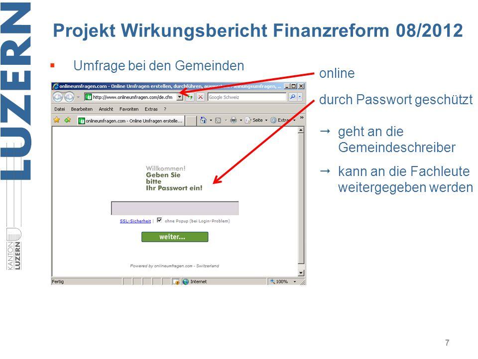 Projekt Wirkungsbericht Finanzreform 08/2012 7  Umfrage bei den Gemeinden online durch Passwort geschützt  geht an die Gemeindeschreiber  kann an d