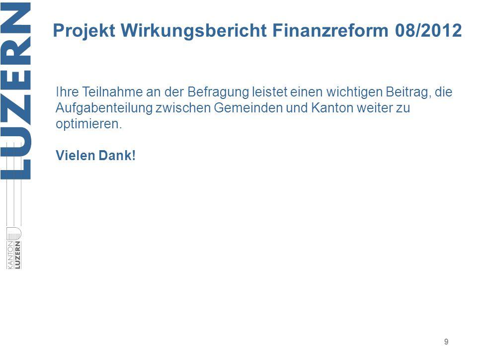 Projekt Wirkungsbericht Finanzreform 08/2012 9 Ihre Teilnahme an der Befragung leistet einen wichtigen Beitrag, die Aufgabenteilung zwischen Gemeinden