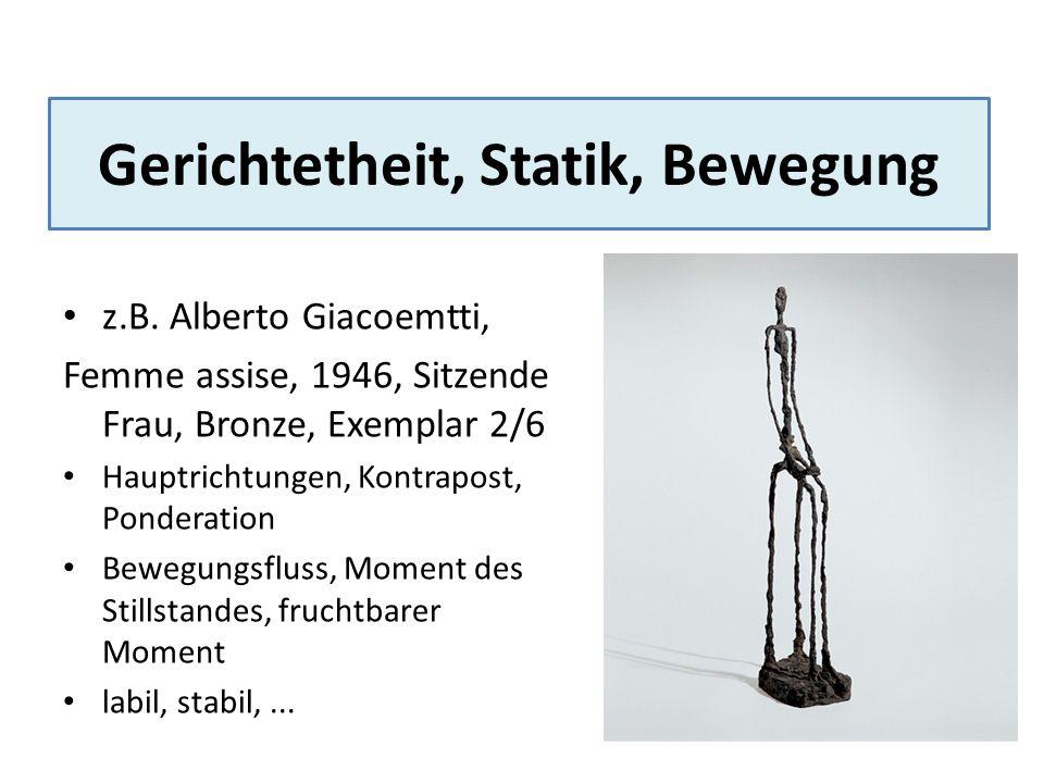 Gerichtetheit, Statik, Bewegung z.B. Alberto Giacoemtti, Femme assise, 1946, Sitzende Frau, Bronze, Exemplar 2/6 Hauptrichtungen, Kontrapost, Ponderat