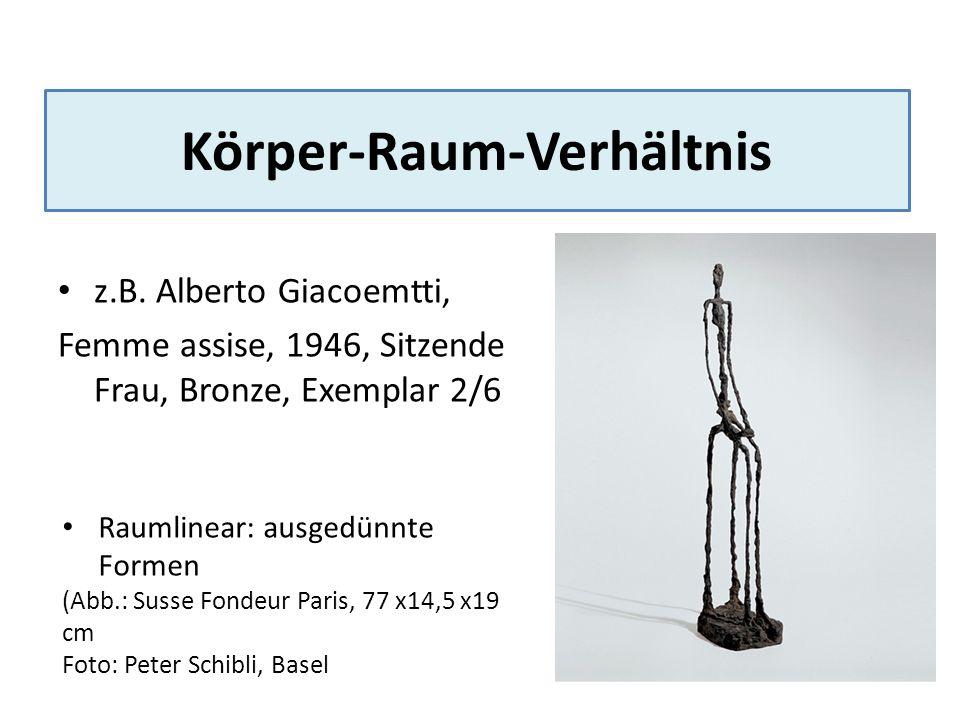 Körper-Raum-Verhältnis z.B. Alberto Giacoemtti, Femme assise, 1946, Sitzende Frau, Bronze, Exemplar 2/6 Raumlinear: ausgedünnte Formen (Abb.: Susse Fo
