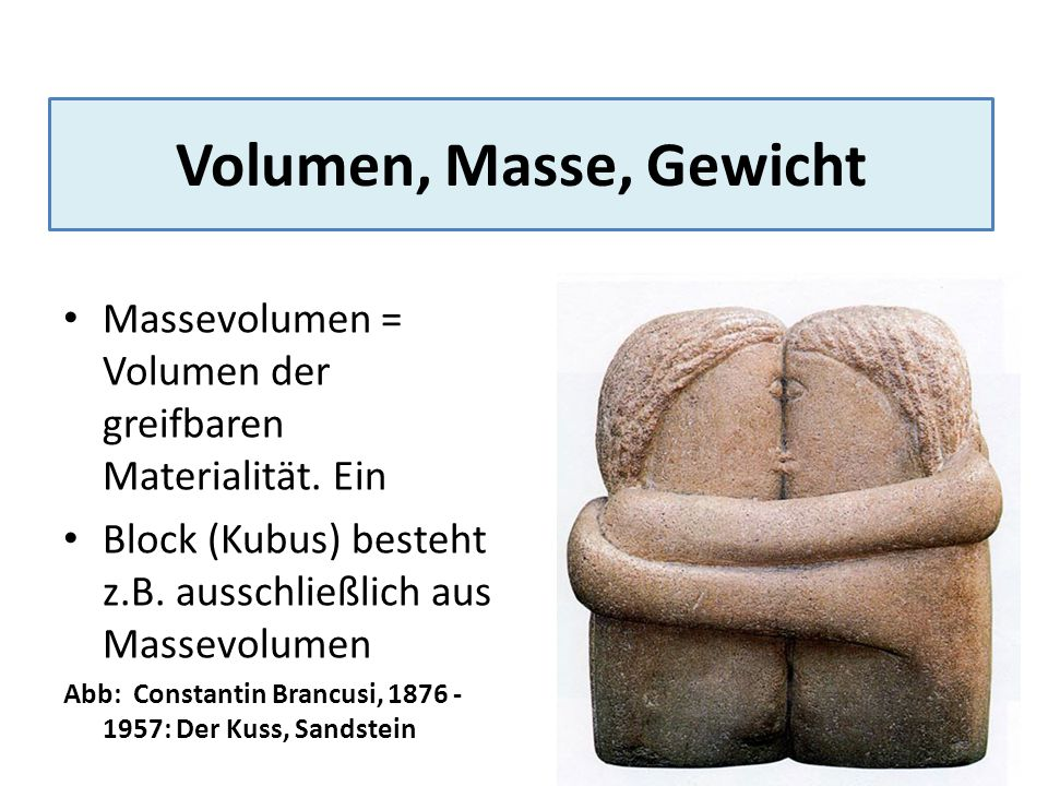 Volumen, Masse, Gewicht Massevolumen = Volumen der greifbaren Materialität. Ein Block (Kubus) besteht z.B. ausschließlich aus Massevolumen Abb: Consta
