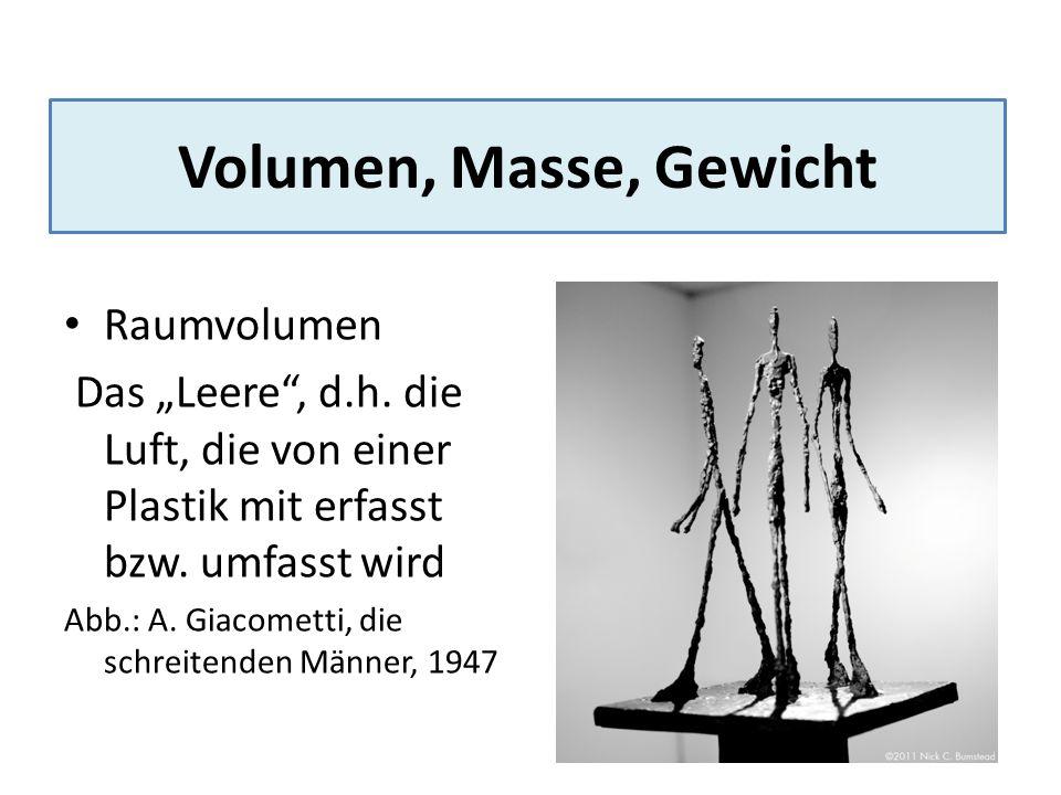 """Volumen, Masse, Gewicht Raumvolumen Das """"Leere"""", d.h. die Luft, die von einer Plastik mit erfasst bzw. umfasst wird Abb.: A. Giacometti, die schreiten"""