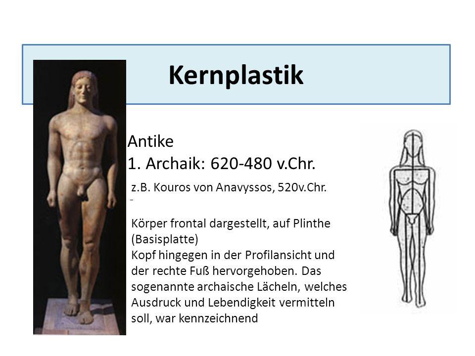 Kernplastik Antike 1. Archaik: 620-480 v.Chr. z.B. Kouros von Anavyssos, 520v.Chr. Q Körper frontal dargestellt, auf Plinthe (Basisplatte) Kopf hingeg