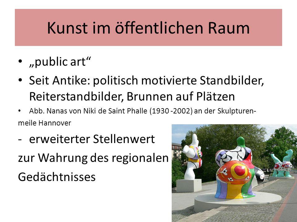"""Kunst im öffentlichen Raum """"public art"""" Seit Antike: politisch motivierte Standbilder, Reiterstandbilder, Brunnen auf Plätzen Abb. Nanas von Niki de S"""
