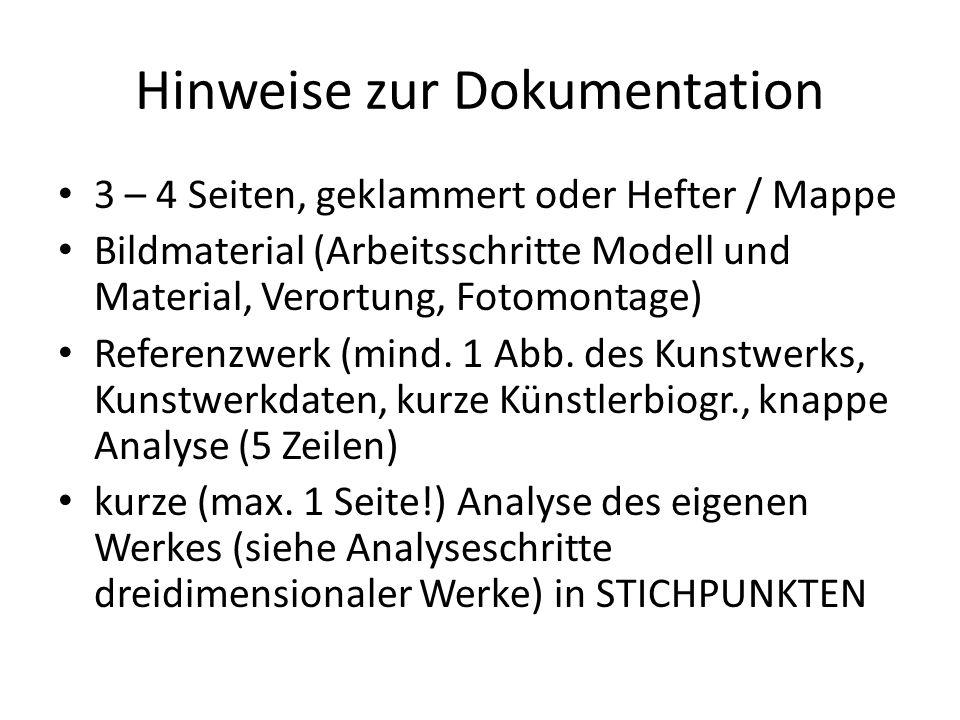 Hinweise zur Dokumentation 3 – 4 Seiten, geklammert oder Hefter / Mappe Bildmaterial (Arbeitsschritte Modell und Material, Verortung, Fotomontage) Ref