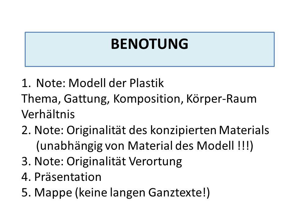 BENOTUNG 1.Note: Modell der Plastik Thema, Gattung, Komposition, Körper-Raum Verhältnis 2. Note: Originalität des konzipierten Materials (unabhängig v