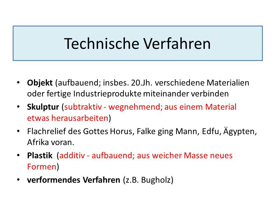 Technische Verfahren Objekt (aufbauend; insbes. 20.Jh. verschiedene Materialien oder fertige Industrieprodukte miteinander verbinden Skulptur (subtrak