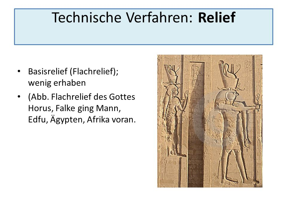 Technische Verfahren: Relief versenktes Relief (negativ erhaben) da es in seiner Gesamtheit tiefer (Abb.: Philae-Tempel (Weltkulturerbe) versenktes Relief am zweiten Pylon) Q:http://www.retas.de/thomas/travel/photo.php?al bum=egypt2008&chapter=philae_abusimbel&pic=4& lang=de