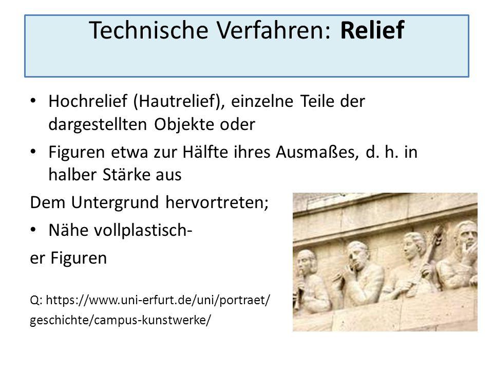 Technische Verfahren: Relief Hochrelief (Hautrelief), einzelne Teile der dargestellten Objekte oder Figuren etwa zur Hälfte ihres Ausmaßes, d. h. in h
