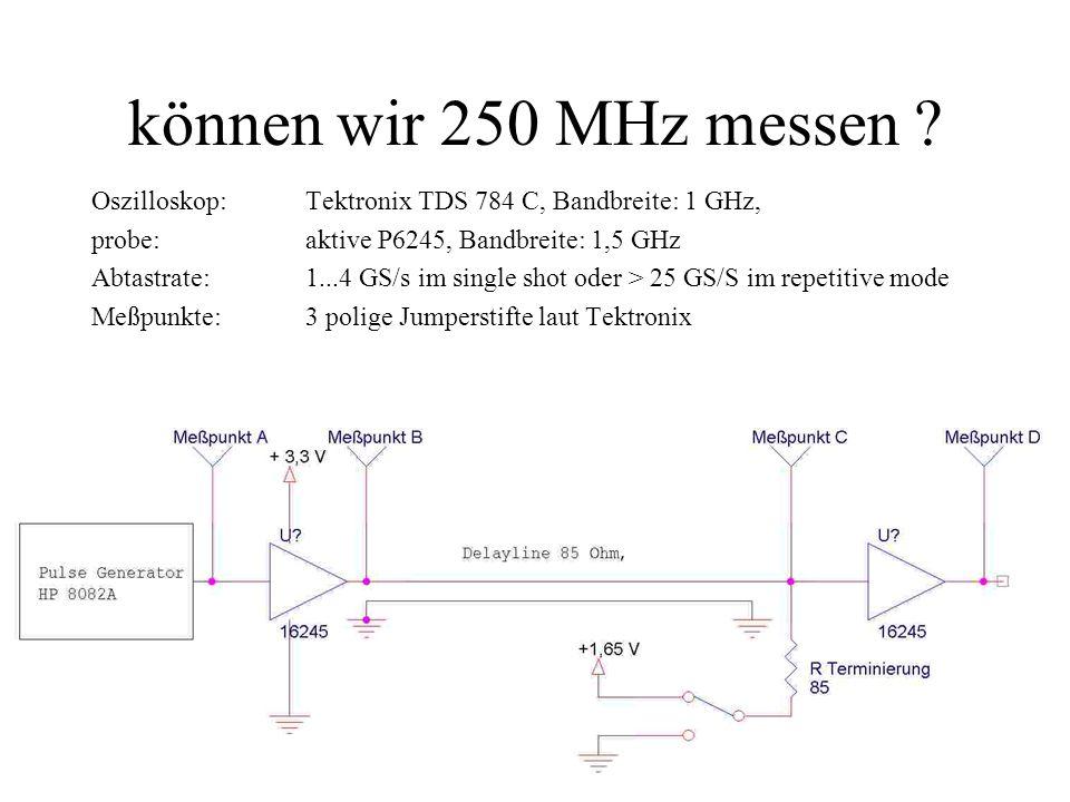 10 können wir 250 MHz messen ? Oszilloskop:Tektronix TDS 784 C, Bandbreite: 1 GHz, probe:aktive P6245, Bandbreite: 1,5 GHz Abtastrate: 1...4 GS/s im s