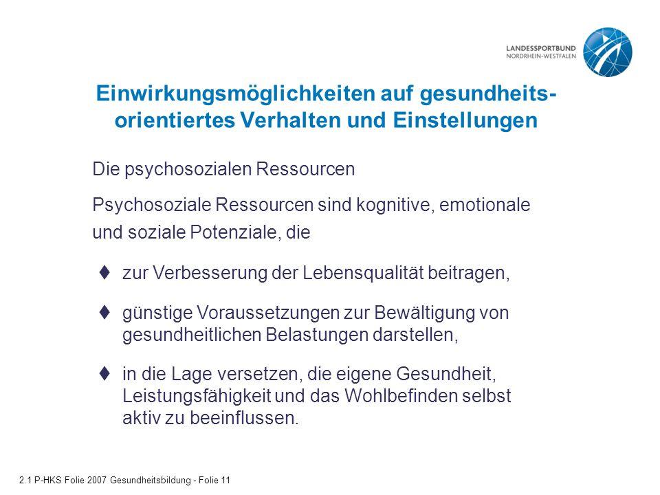 Einwirkungsmöglichkeiten auf gesundheits- orientiertes Verhalten und Einstellungen 2.1 P-HKS Folie 2007 Gesundheitsbildung - Folie 11  zur Verbesseru