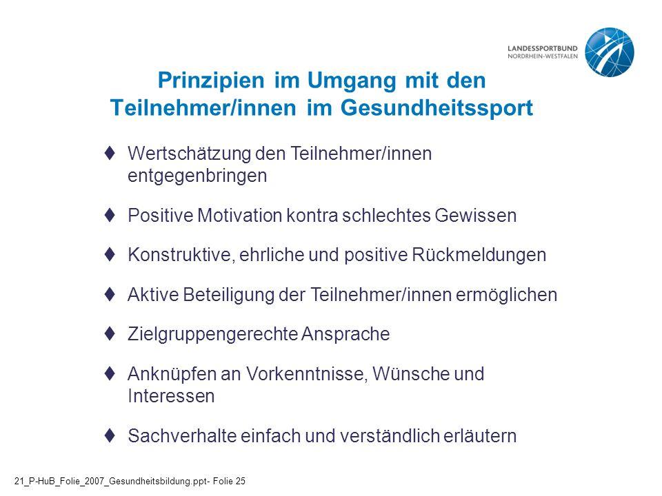 Prinzipien im Umgang mit den Teilnehmer/innen im Gesundheitssport  Wertschätzung den Teilnehmer/innen entgegenbringen  Positive Motivation kontra sc