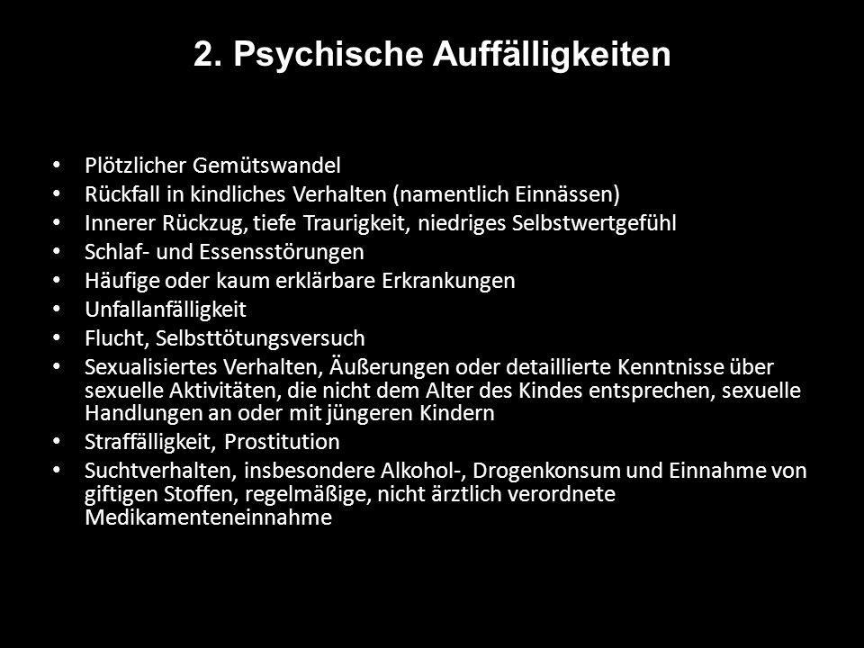 2. Psychische Auffälligkeiten Plötzlicher Gemütswandel Rückfall in kindliches Verhalten (namentlich Einnässen) Innerer Rückzug, tiefe Traurigkeit, nie