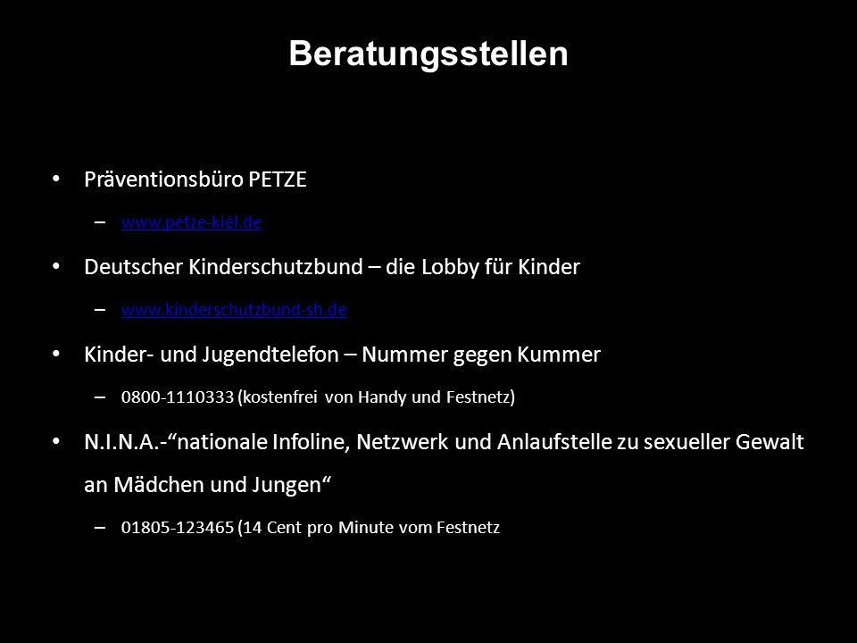 Beratungsstellen Präventionsbüro PETZE – www.petze-kiel.de www.petze-kiel.de Deutscher Kinderschutzbund – die Lobby für Kinder – www.kinderschutzbund-