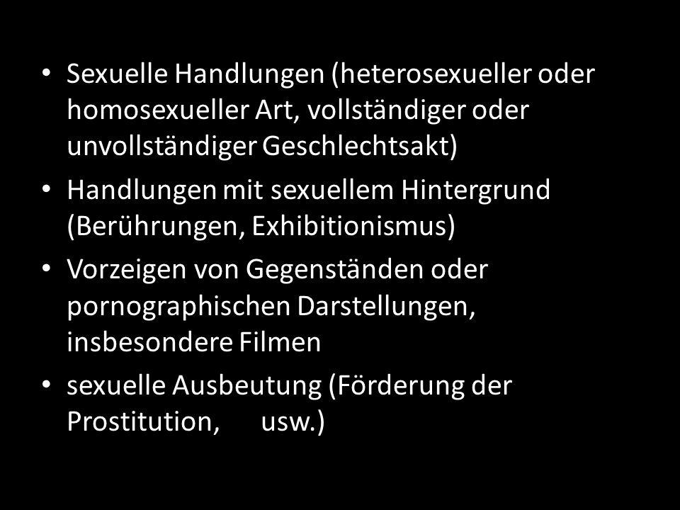 Sexuelle Handlungen (heterosexueller oder homosexueller Art, vollständiger oder unvollständiger Geschlechtsakt) Handlungen mit sexuellem Hintergrund (