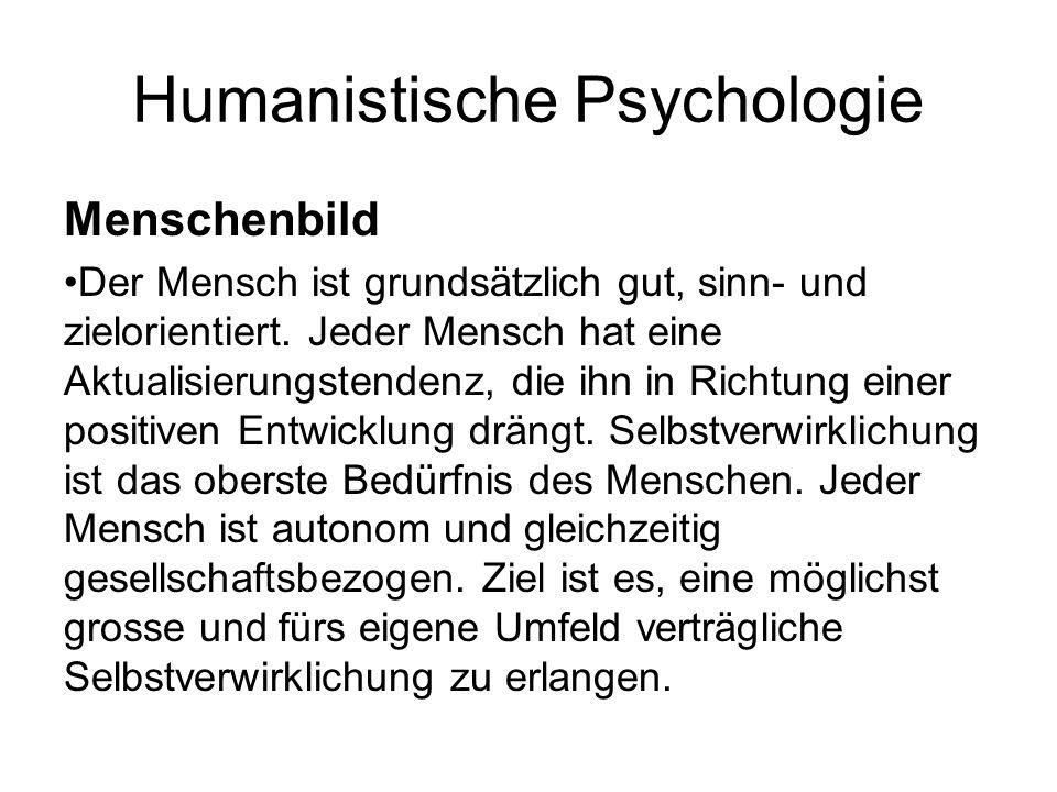 Humanistische Psychologie Menschenbild Der Mensch ist grundsätzlich gut, sinn- und zielorientiert. Jeder Mensch hat eine Aktualisierungstendenz, die i