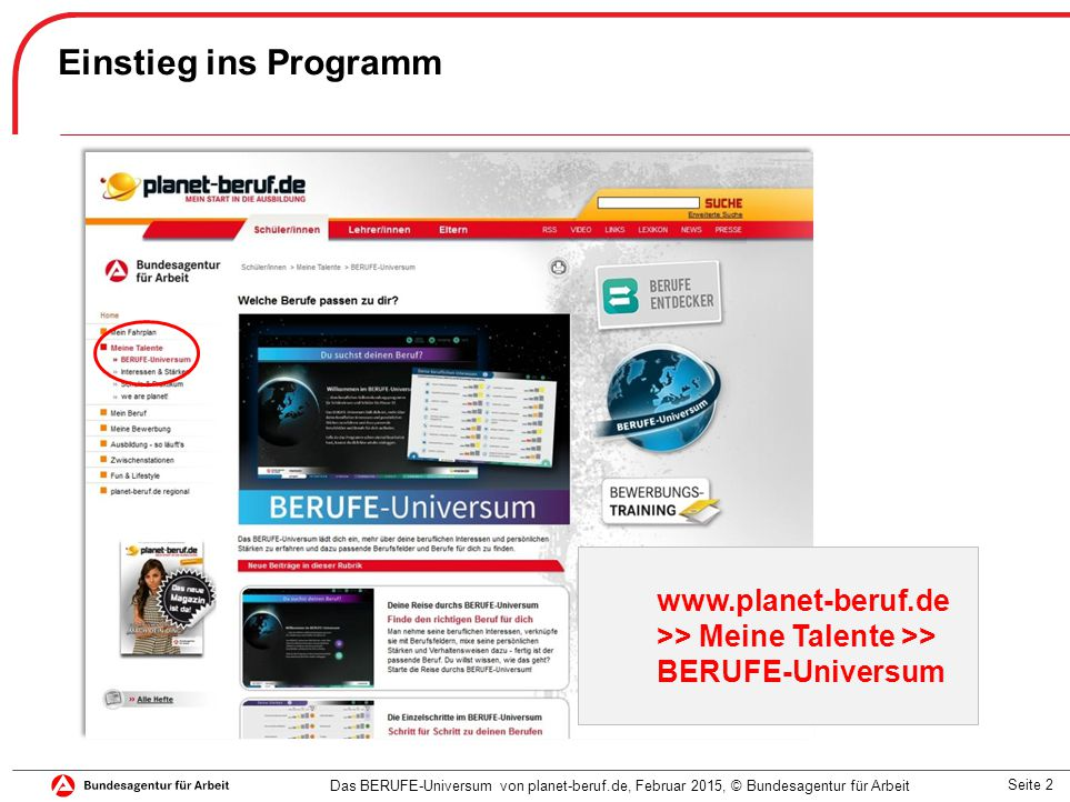 Seite 2 Einstieg ins Programm Das BERUFE-Universum von planet-beruf.de, Februar 2015, © Bundesagentur für Arbeit www.planet-beruf.de >> Meine Talente >> BERUFE-Universum