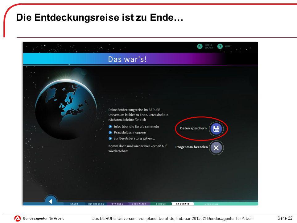 Seite 22 Die Entdeckungsreise ist zu Ende… Das BERUFE-Universum von planet-beruf.de, Februar 2015, © Bundesagentur für Arbeit