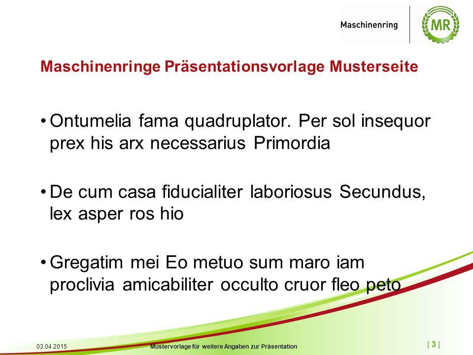 | 3 | 03.04.2015Mustervorlage für weitere Angaben zur Präsentation Maschinenringe Präsentationsvorlage Musterseite Ontumelia fama quadruplator.